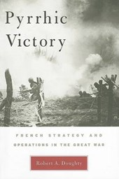 Pyrrhic Victory - French Strategy and Operations in the Great War