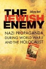 The Jewish Enemy - Nazi Propaganda During World War II and the Holocaust | Jeffrey Herf |
