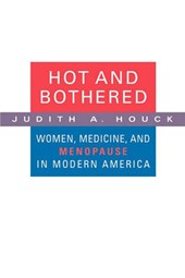 Hot and Bothered - Women, Medicine, and Menopause in the United States