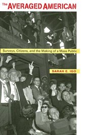The Averaged American - Surveys, Citizens and the Making of a Mass Public