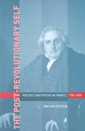 Post-Revolutionary Self - Politics and Psyche in in France, 1750-1850