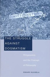 The Struggle Against Dogmatism - Wittgenstein and the Concept of Philosophy