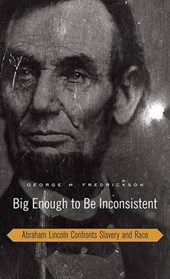 Big Enough to be Inconsistent - Abraham Lincoln Confronts Slavery and Race