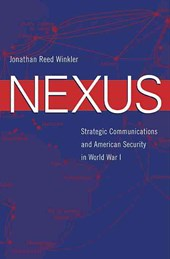 Nexus - Strategic Communications and American Security in World War I