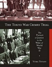 Tokyo War Crimes Trial - The Pursuit of Justice in  the Wake of World War II