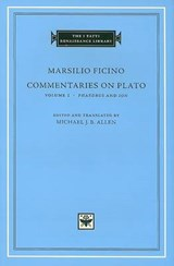 Commentaries on Plato, Volume 1: Phaedrus and Ion | Marsilio Ficino | 9780674031197