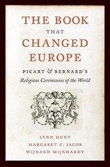 The Book That Changed Europe - Picart and Bernards  Religious Ceremonies of the World | Lynn Hunt |