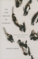 On the Origin of Stories - Evolution, Cognition, and Fiction | Brian Boyd |