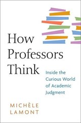 How Professors Think - Inside the Curious World of Academic Judgment | Michle Lamont | 9780674057333