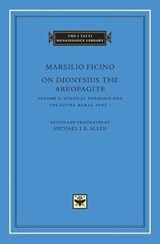 On Dionysius the Areopagite, Volume 1 - Mystical Theology and The Divine Names, Part I | Marsilio Ficino | 9780674058354