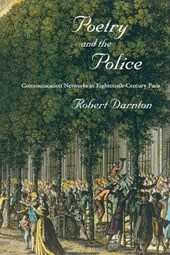 Poetry and the Police - Communication Networks in Eighteenth-Century Paris | Robert Darnton |