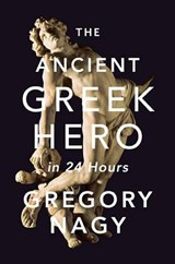 Ancient Greek Hero in 24 Hours | Gregory Nagy |