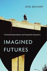 Imagined Futures - Fictional Expectations and Capitalist Dynamics | Jens Beckert | 9780674088825