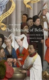 The Meaning of Belief - Religion from an Atheist`s Point of View | Tim Crane | 9780674088832