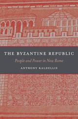The Byzantine Republic - People and Power in New Rome | Anthony Kaldellis | 9780674365407