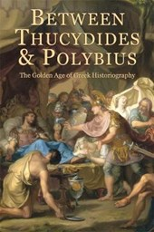 Between Thucydides and Polybius - The Golden Age of Greek Historiography | Giovanni Parmeggiani |