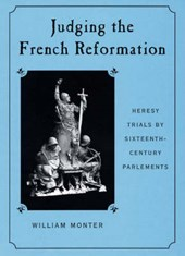 Judging the French Reformation - Heresy Trials by Sixteenth-Century Parlements