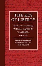 "The Key of Liberty - The Life & Democratic Writings of William Manning ""a Laborer"" 1747-1814 (Paper)"