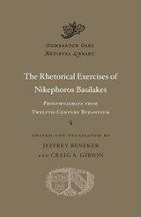 Rhetorical Exercises of Nikephoros Basilakes | Nikephoros Basilakes | 9780674660243