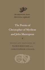 The Poems of Christopher of Mytilene and John Mauropous | Christopher of Mytilene&, John Mauropous& Floris Bernard & Christopher Livanos (eds./trans.) | 9780674736986