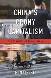 China`s Crony Capitalism - The Dynamics of Regime Decay | Minxin Pei | 9780674737297
