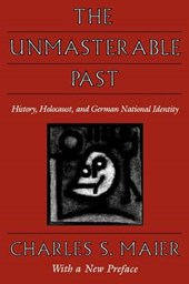 The Unmasterable Past - History, Holocaust & German National Identity, With a new preface