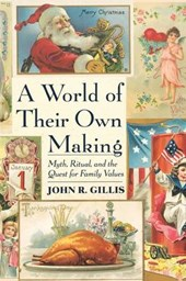 A World of Their Own Making - Myth, Ritual & the Quest for Family Values