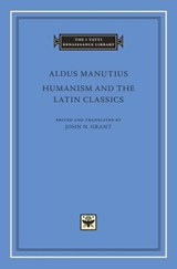 Humanism and the Latin Classics | Aldus Manutius | 9780674971639