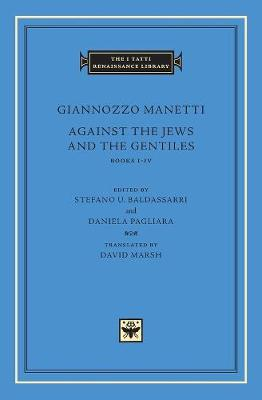 Against the Jews and the Gentiles - Books I-IV | Giannozzo Manetti | 9780674974975