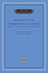 Commentary on Plotinus, Volume 5 - Ennead III, Part 2, and Ennead IV | Marsilio Ficino | 9780674974999