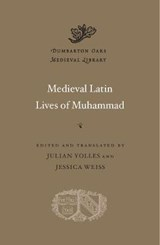 Medieval Latin Lives of Muhammad | Julian Yolles&, Jessica Weiss (ed., trans.) | 9780674980730
