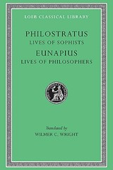 Lives of the Sophists - Eunapius - Lives of the Philosophers L134 (Trans. Wright)(Greek) | Philostratus |