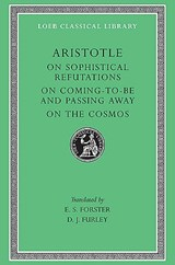 On Sophistical Refutation - On Coming-To-Bepassing Away-On the Cosmos L400 V 3 (Trans. Forster)(Greek) | Aristotle | 9780674994416