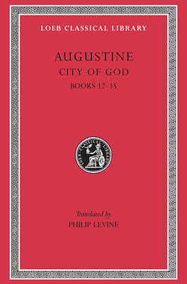 City of God Books XII-XV L414 V 4 (Trans. Levine) (Latin) | St Augustine |