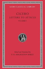 Cicero Letters to Atticus L007 Part 1 Letters 1-89 (+ Intro) (Trans. Bailey)(Latin) | Cicero | 9780674995710