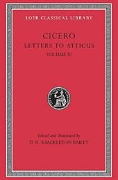 Cicero Letters to Atticus L097 Part 3 Letters 166-281 (Trans. Bailey)(Latin)