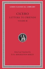 Cicero - Letters to Friend L230 V 3 (Trans. Bailey)(Latin) | Cicero | 9780674995901