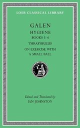 Hygiene, Volume II - Books 5-6. Thrasybulus. On Exercise with a Small Ball | Galen Galen | 9780674997134