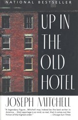 Up in the Old Hotel and Other Stories | Joseph Mitchell | 9780679746317