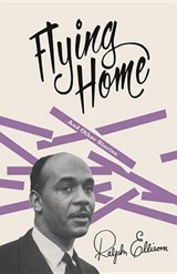 Flying Home | Ellison, Ralph ; Callahan, John F. |