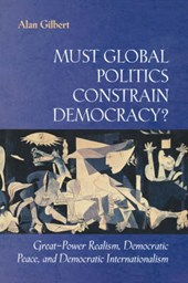 Must Global Politics Constrain Democracy? - Great-Power Realism, Democratic Peace, and Democratic Internationalism
