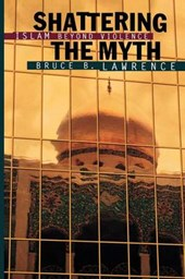 Shattering the Myth - Islam beyond Violence