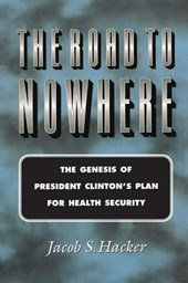 The Road to Nowhere - The Genesis of President Clinton`s Plan for Health Security
