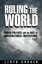 Ruling the World - Power Politics and the Rise of Supranational Institutions