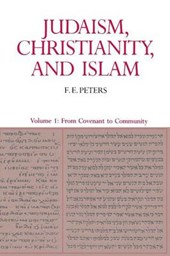 Judaism, Christianity, and Islam - The Classical Texts and their Interpretation - From Covenant to Community V1