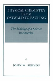 Physical Chemistry from Ostwald to Pauling - The Making of a Science in America