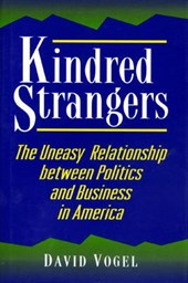 Kindred Strangers - The Uneasy Relationship between Politics and Business in America