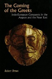 The Coming of the Greeks - Indo-European Conquests in the Aegean and the Near East