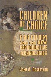 Children of Choice - Freedom and the New Reproductive Technologies