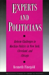 Experts and Politicians - Reform Challenges to Machine Politics in New York, Cleveland, and Chicago